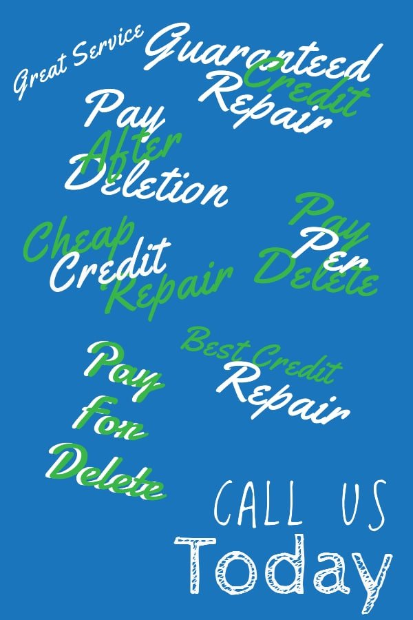 Stylized image with words great service, guaranteed credit repair, pay after deletion, cheap credit repair, pay per deletion, best credit repair, pay for delete, call us today